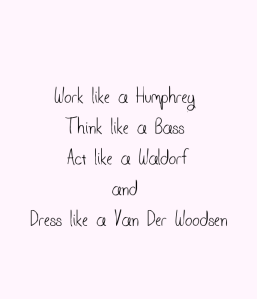 work-like-a-humphrey-think-like-a-bass-act-like-a-waldorf-and-dress-like-a-van-der-woodsen