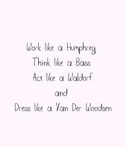 work-like-a-humphrey-think-like-a-bass-act-like-a-waldorf-and-dress-like-a-van-der-woodsen